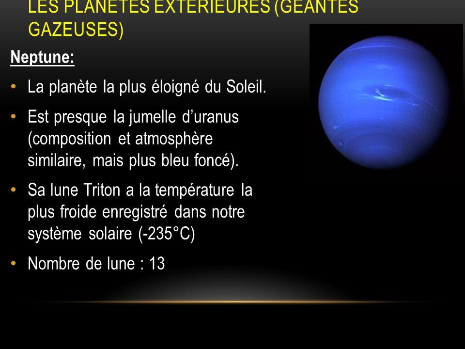 LES PLANÈTES EXTÉRIEURES (GÉANTES GAZEUSES) Neptune: La planète la plus éloigné du Soleil. Est presque la jumelle duranus (composition et atmosphère s