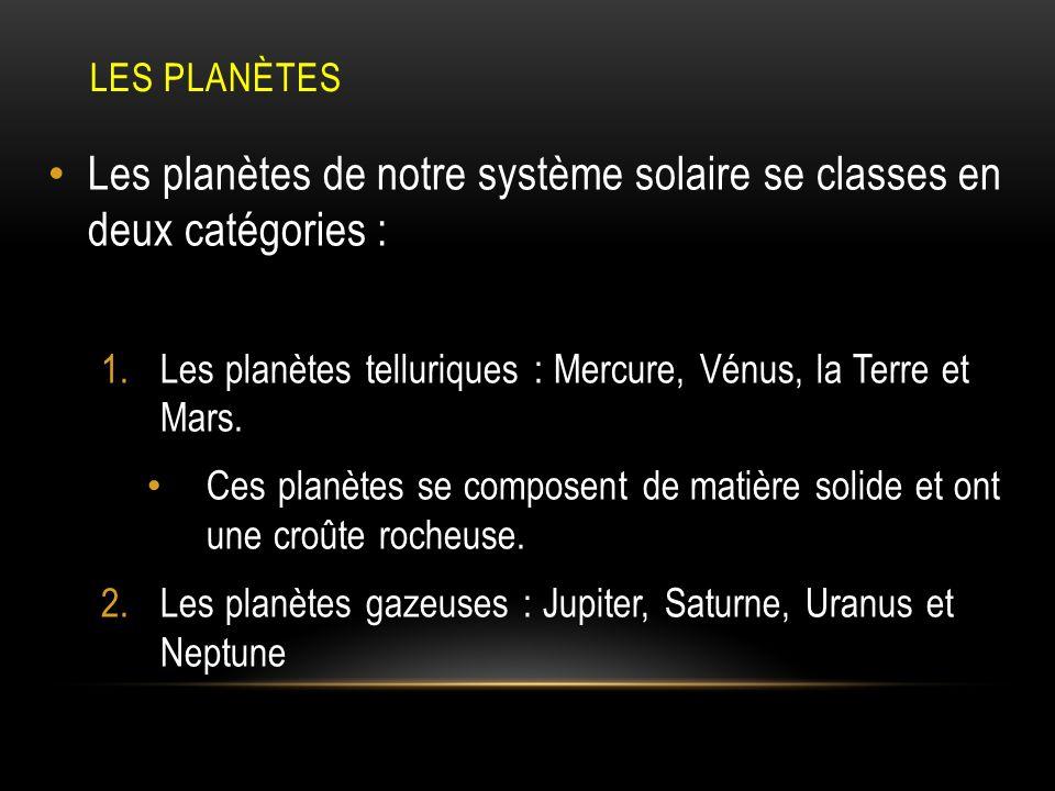 LES PLANÈTES Les planètes de notre système solaire se classes en deux catégories : 1.Les planètes telluriques : Mercure, Vénus, la Terre et Mars. Ces