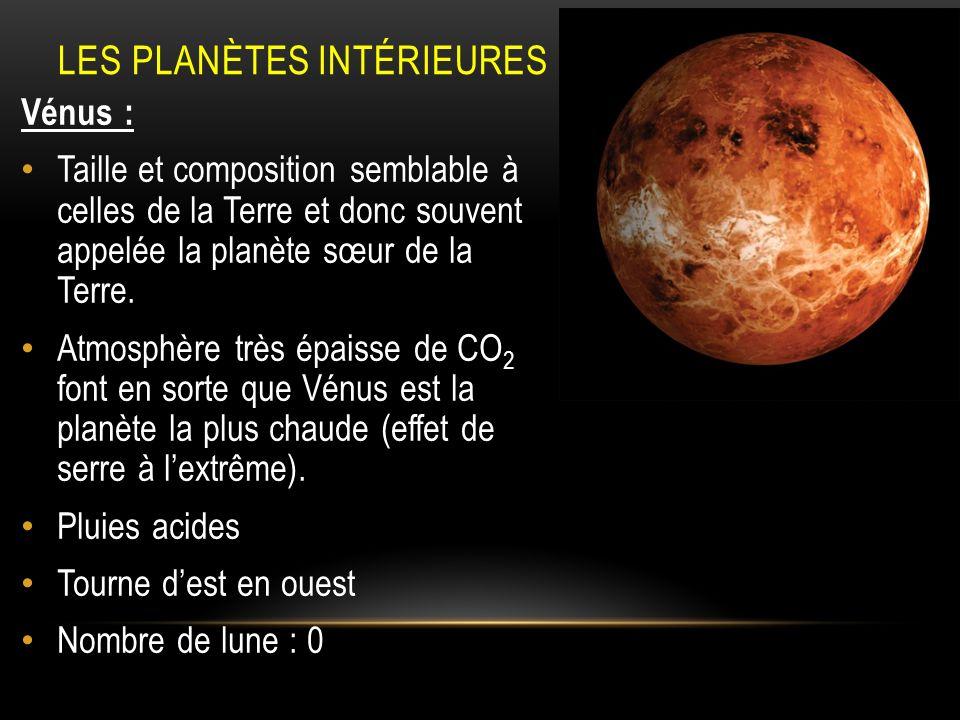 LES PLANÈTES INTÉRIEURES Vénus : Taille et composition semblable à celles de la Terre et donc souvent appelée la planète sœur de la Terre. Atmosphère