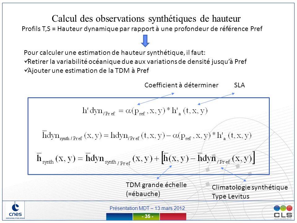 Présentation MDT – 13 mars 2012 - 35 - Profils T,S = Hauteur dynamique par rapport à une profondeur de référence Pref Pour calculer une estimation de