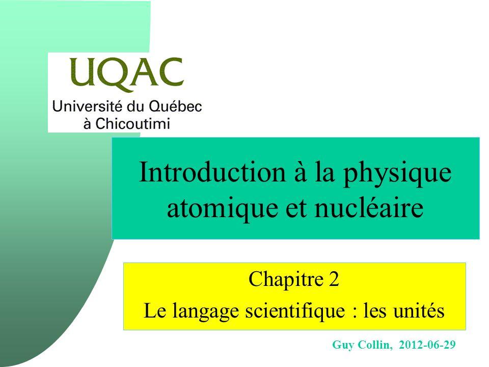 Guy Collin, 2012-06-29 Introduction à la physique atomique et nucléaire Chapitre 2 Le langage scientifique : les unités