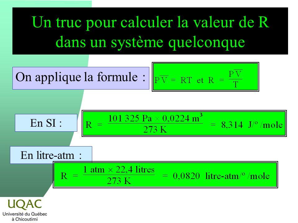 Un truc pour calculer la valeur de R dans un système quelconque On applique la formule : En SI : En litre-atm :