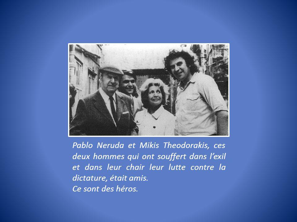 Pablo Neruda et Mikis Theodorakis, ces deux hommes qui ont souffert dans lexil et dans leur chair leur lutte contre la dictature, était amis. Ce sont