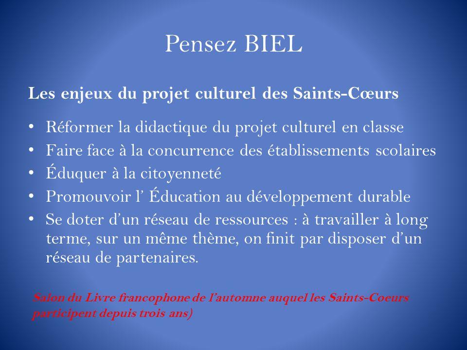 Pensez BIEL Les enjeux du projet culturel des Saints-Cœurs Réformer la didactique du projet culturel en classe Faire face à la concurrence des établis