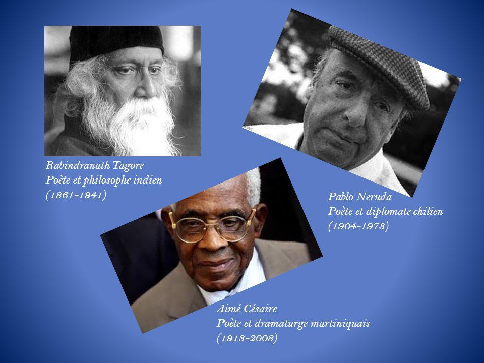 Rabindranath Tagore Poète et philosophe indien (1861-1941) Pablo Neruda Poète et diplomate chilien (1904-1973) Aimé Césaire Poète et dramaturge martin