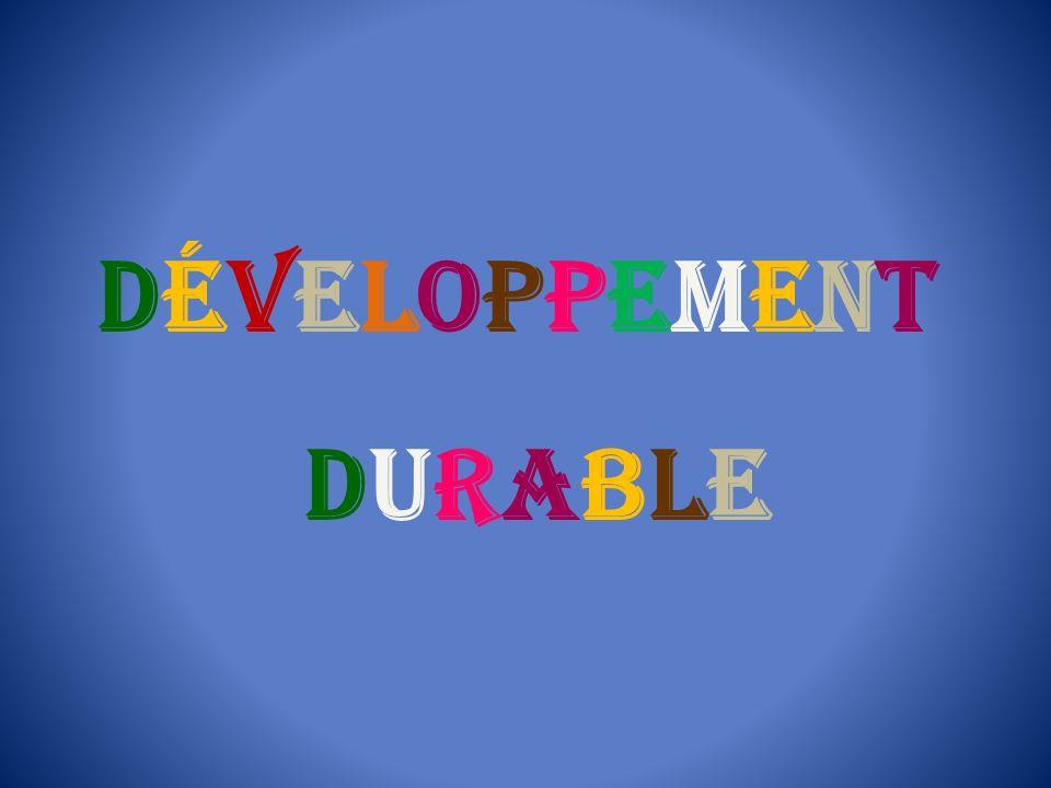 Définition L e Développement durable est un développement qui répond aux besoins des générations du présent sans compromettre la capacité des générations futures à répondre aux leurs.