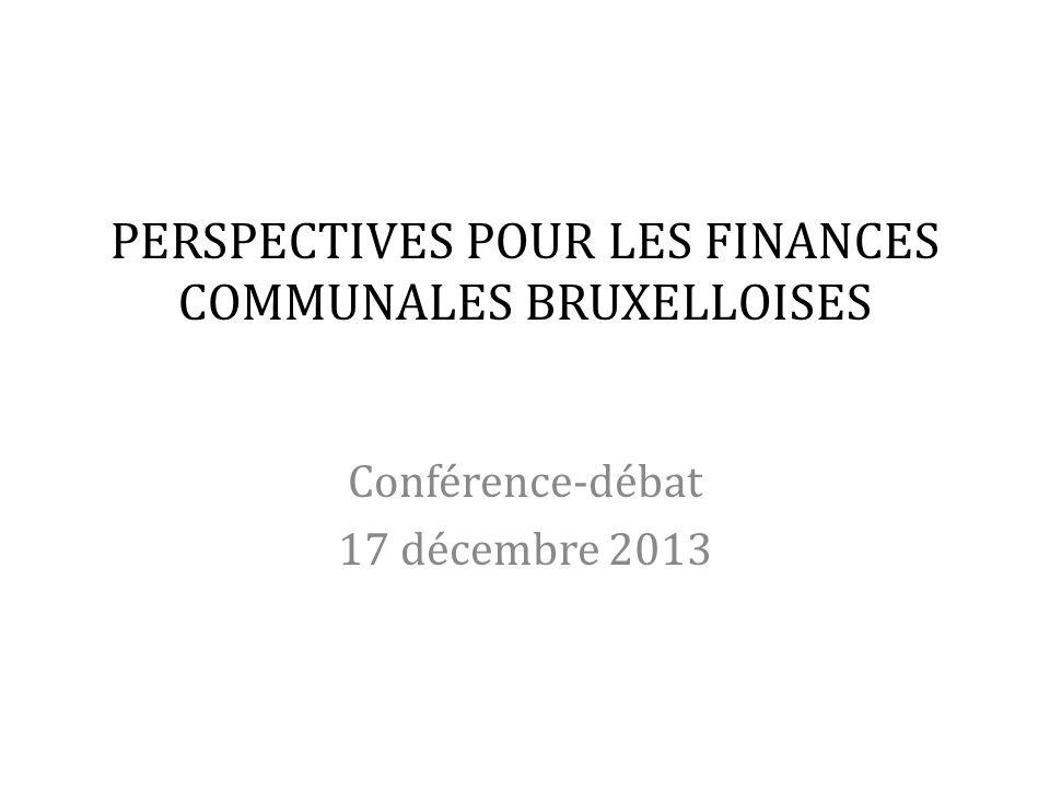PERSPECTIVES POUR LES FINANCES COMMUNALES BRUXELLOISES Conférence-débat 17 décembre 2013