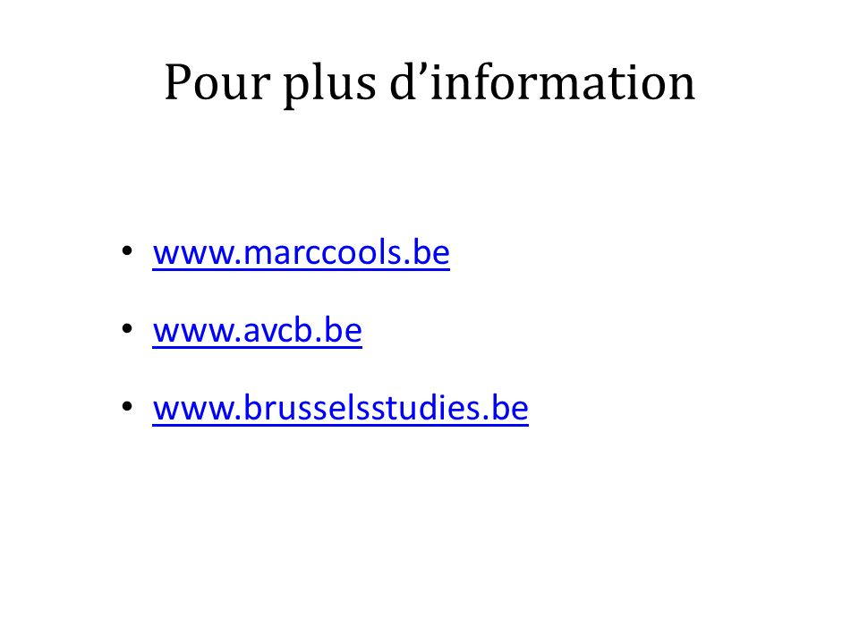 Pour plus dinformation www.marccools.be www.avcb.be www.brusselsstudies.be