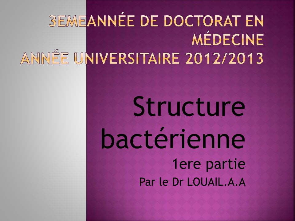 -Connaitre les différentes formes et structures des bactéries -En déduire linteret en pratique médicale