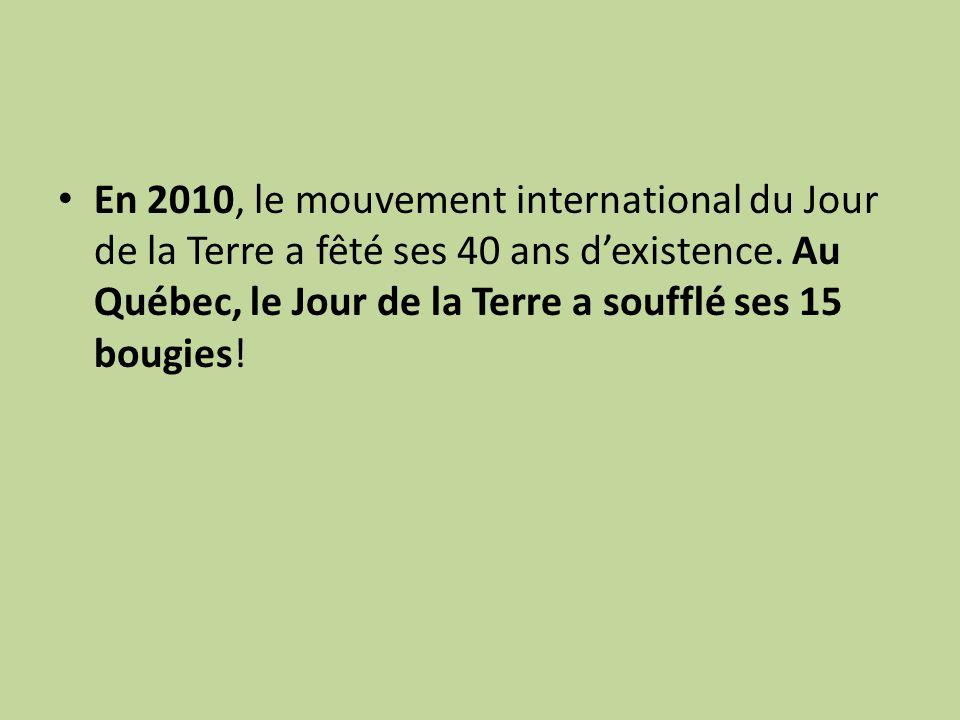 En 2010, le mouvement international du Jour de la Terre a fêté ses 40 ans dexistence.