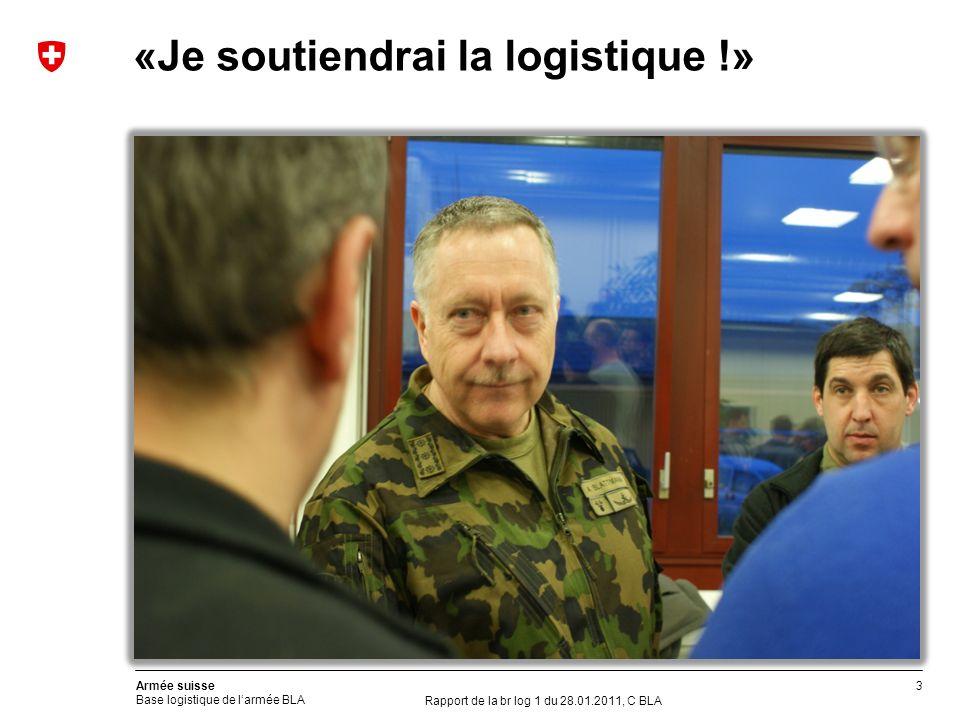 3 Armée suisse Base logistique de larmée BLA Rapport de la br log 1 du 28.01.2011, C BLA «Je soutiendrai la logistique !»