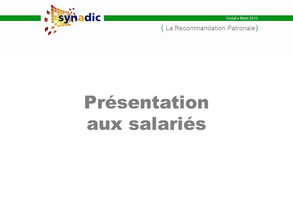 Social Mars 2013 ( La Recommandation Patronale ) Présentation aux salariés