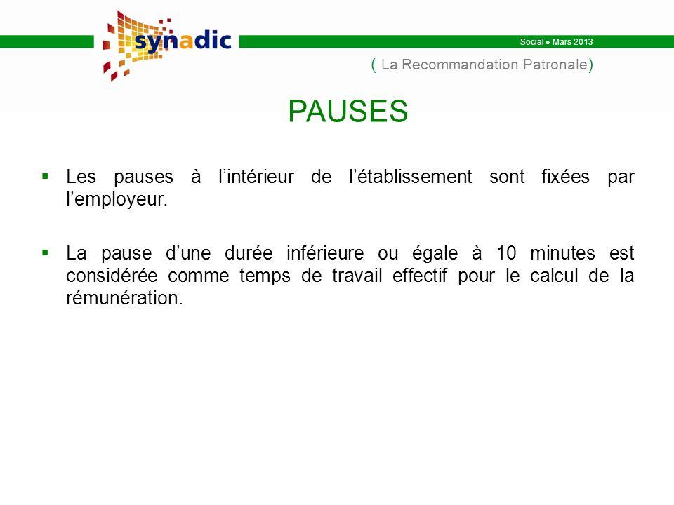 Social Mars 2013 ( La Recommandation Patronale ) Les pauses à lintérieur de létablissement sont fixées par lemployeur.