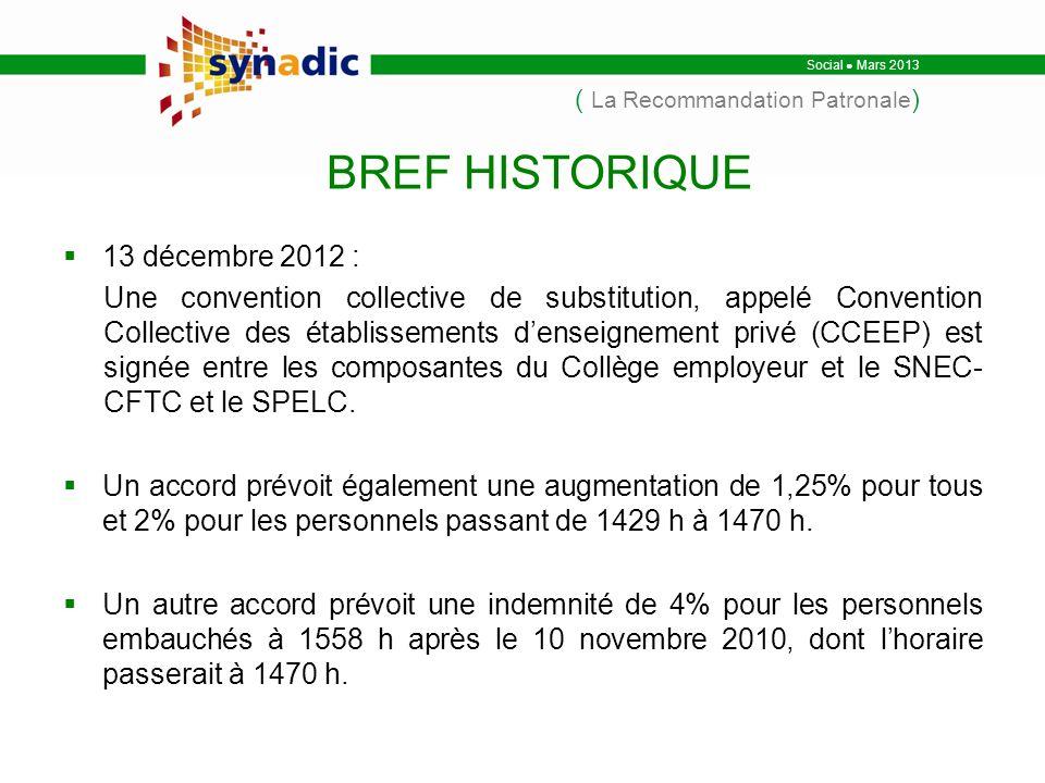 13 décembre 2012 : Une convention collective de substitution, appelé Convention Collective des établissements denseignement privé (CCEEP) est signée entre les composantes du Collège employeur et le SNEC- CFTC et le SPELC.