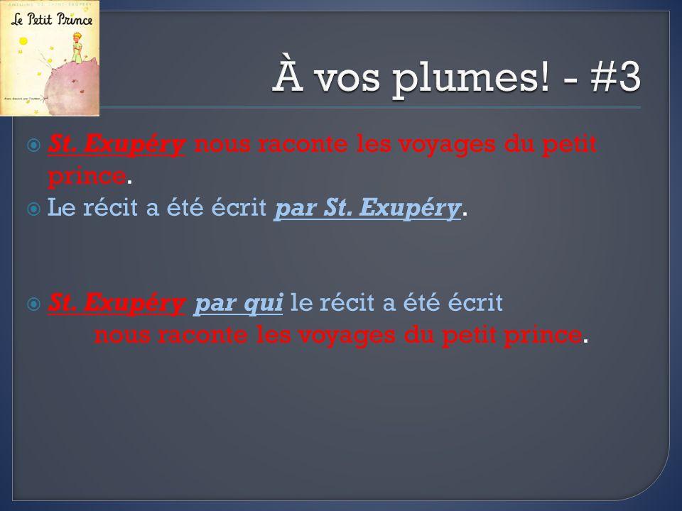St. Exupéry nous raconte les voyages du petit prince. Le récit a été écrit par St. Exupéry. St. Exupéry par qui le récit a été écrit nous raconte les