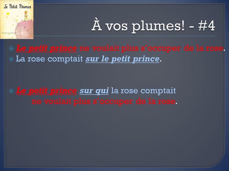 Le petit prince ne voulait plus soccuper de la rose. La rose comptait sur le petit prince. Le petit prince sur qui la rose comptait ne voulait plus so