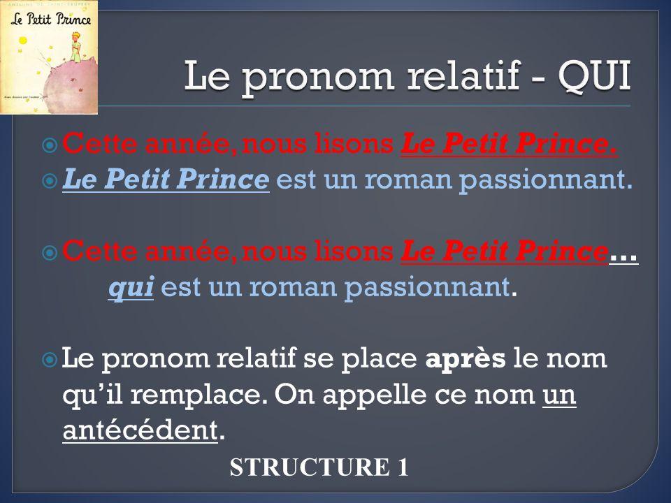 Cette année, nous lisons Le Petit Prince. Le Petit Prince est un roman passionnant. Cette année, nous lisons Le Petit Prince… qui est un roman passion
