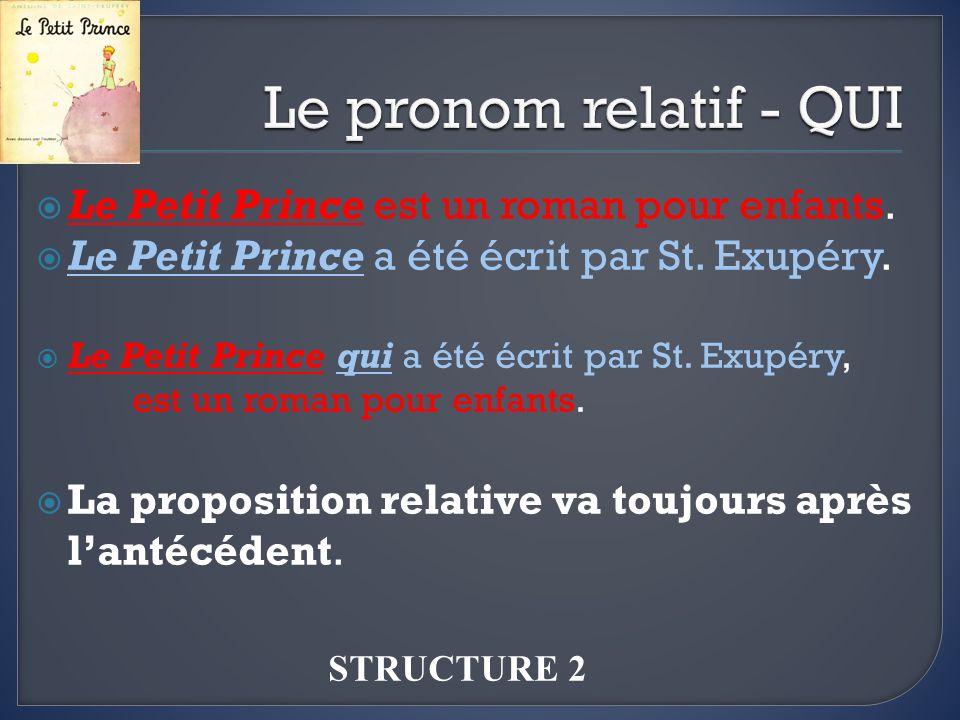 Le Petit Prince est un roman pour enfants. Le Petit Prince a été écrit par St. Exupéry. Le Petit Prince qui a été écrit par St. Exupéry, est un roman