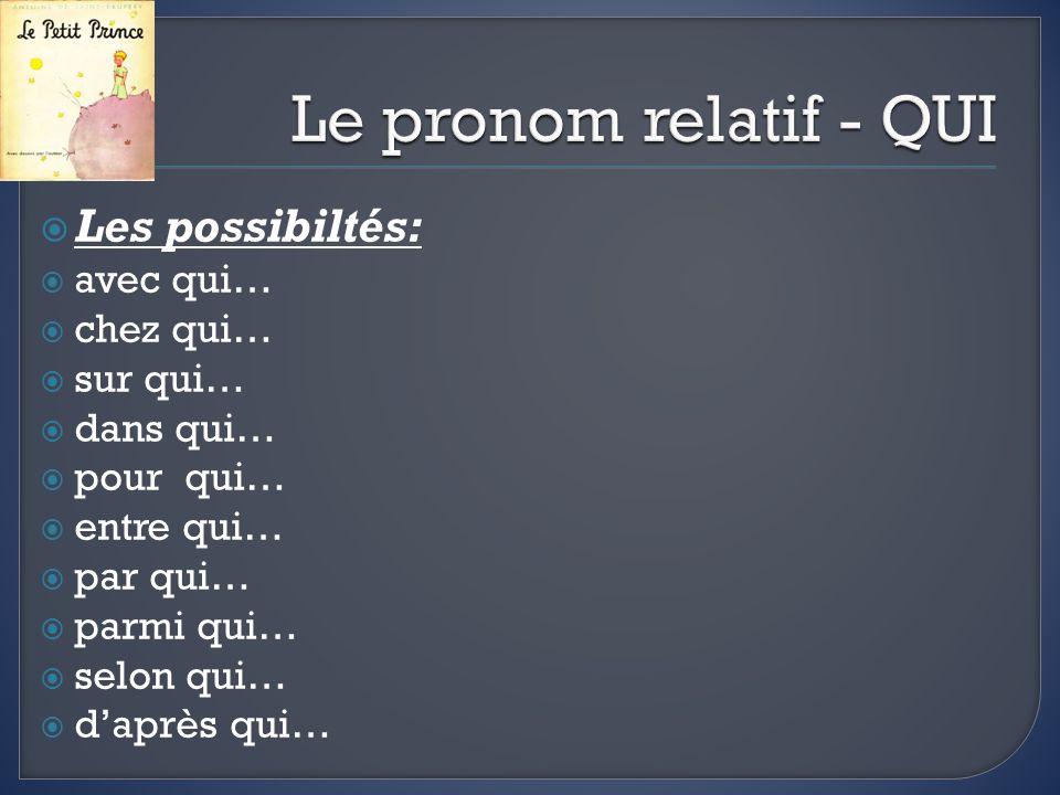 Les possibiltés: avec qui… chez qui… sur qui… dans qui… pour qui… entre qui… par qui… parmi qui… selon qui… daprès qui…