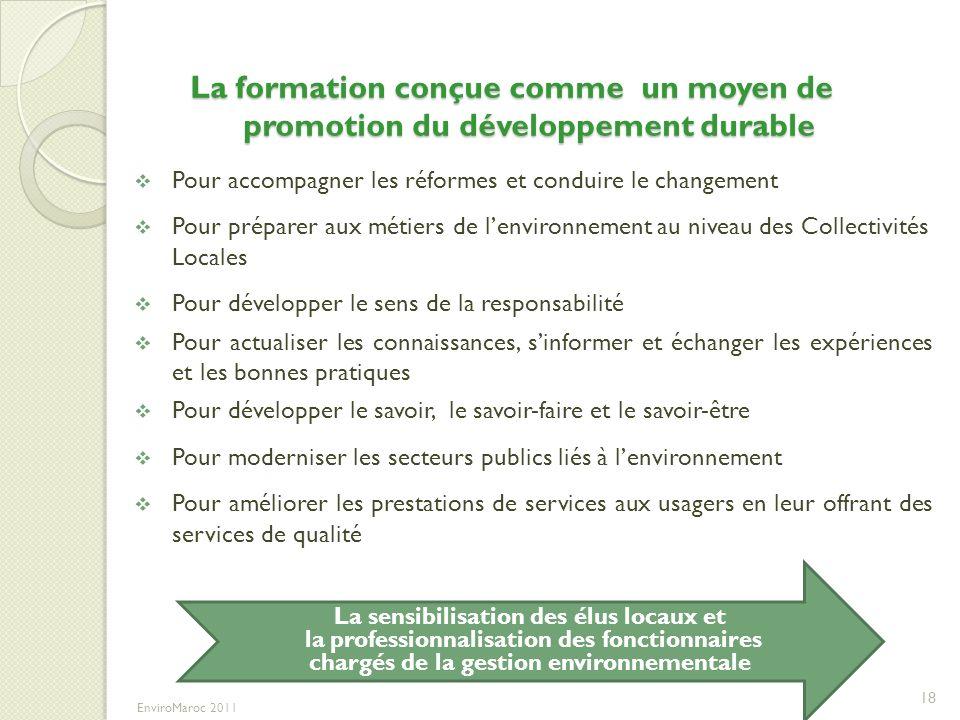 La formation conçue comme un moyen de promotion du développement durable Pour accompagner les réformes et conduire le changement Pour préparer aux mét