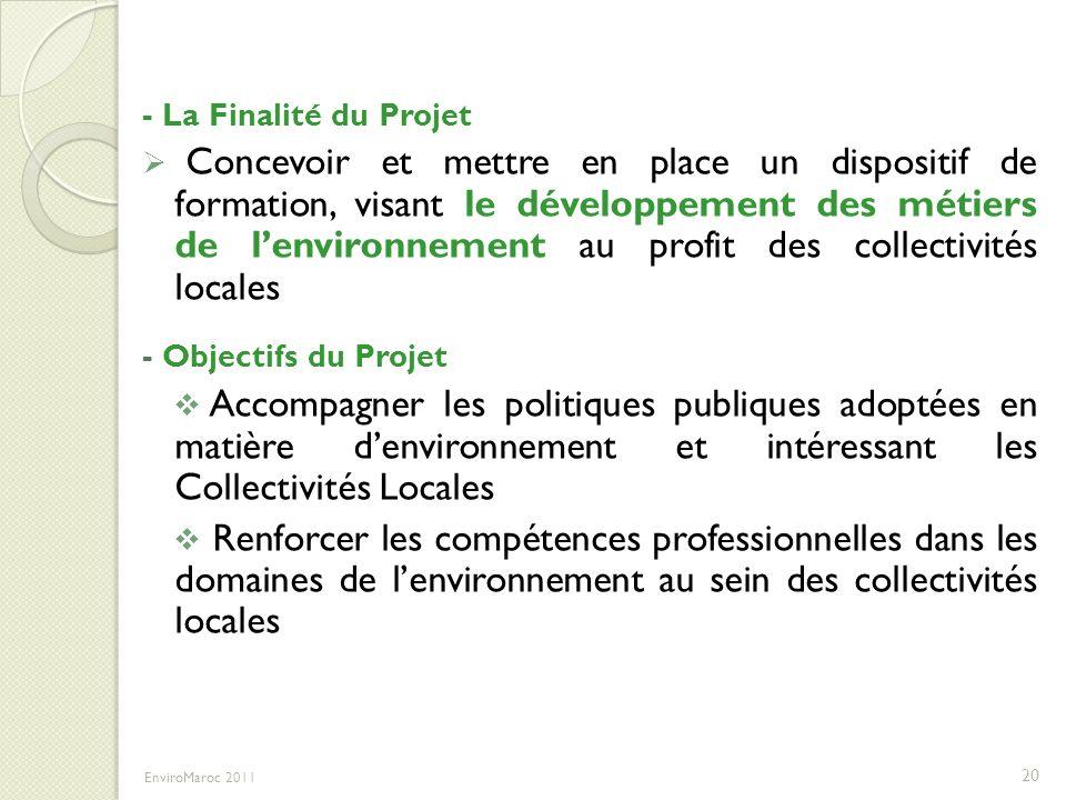 - La Finalité du Projet Concevoir et mettre en place un dispositif de formation, visant le développement des métiers de lenvironnement au profit des c