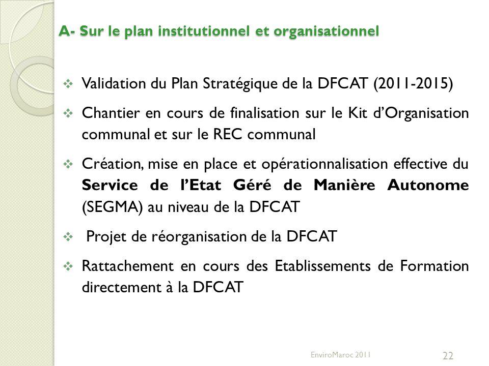 A- Sur le plan institutionnel et organisationnel 22 Validation du Plan Stratégique de la DFCAT (2011-2015) Chantier en cours de finalisation sur le Ki
