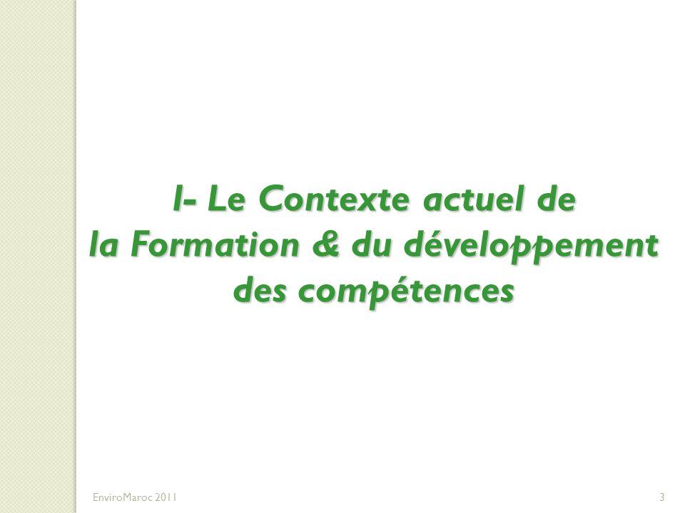I- Le Contexte actuel de la Formation & du développement des compétences EnviroMaroc 20113