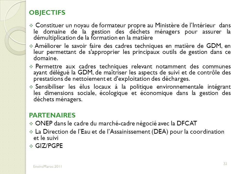 32 OBJECTIFS Constituer un noyau de formateur propre au Ministère de lIntérieur dans le domaine de la gestion des déchets ménagers pour assurer la dém