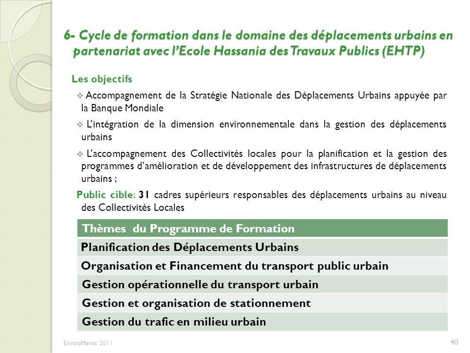 6- Cycle de formation dans le domaine des déplacements urbains en partenariat avec lEcole Hassania des Travaux Publics (EHTP) Les objectifs Accompagne