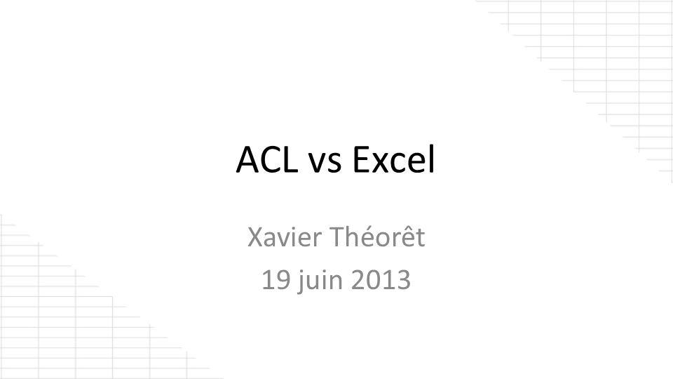 ACL vs Excel Xavier Théorêt 19 juin 2013