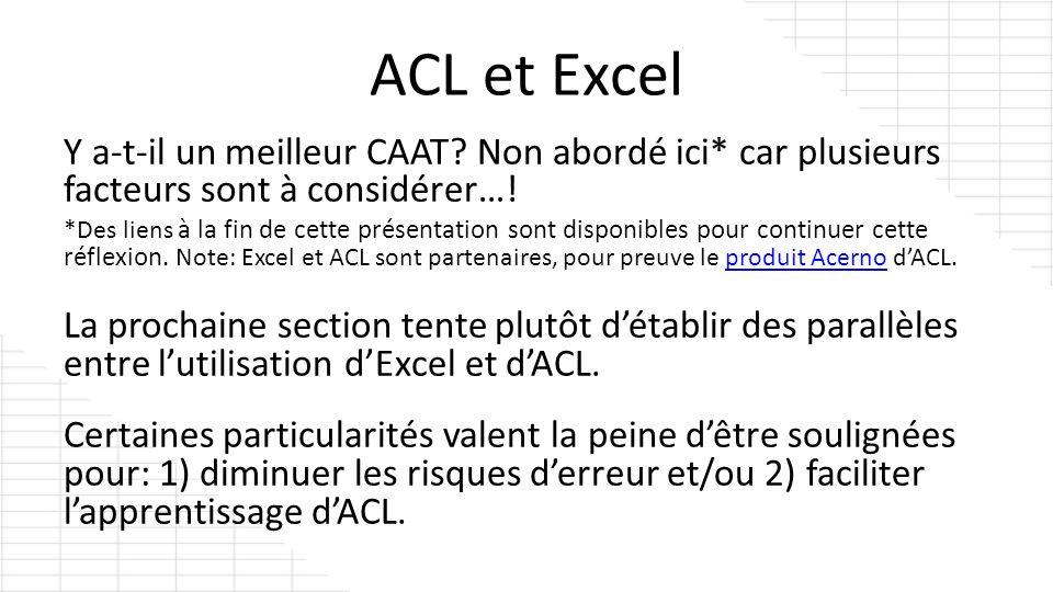 ACL et Excel Y a-t-il un meilleur CAAT? Non abordé ici* car plusieurs facteurs sont à considérer…! *Des liens à la fin de cette présentation sont disp