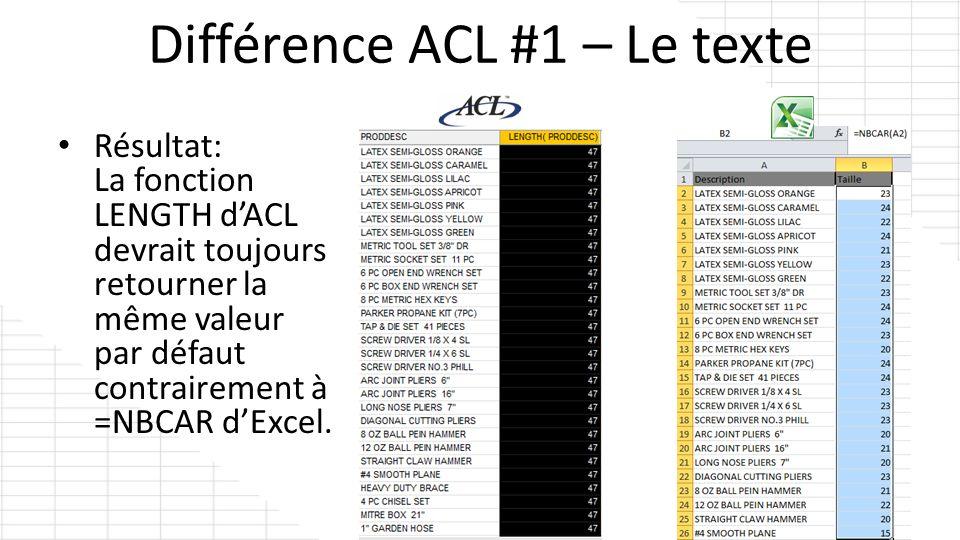 Résultat: La fonction LENGTH dACL devrait toujours retourner la même valeur par défaut contrairement à =NBCAR dExcel. Différence ACL #1 – Le texte