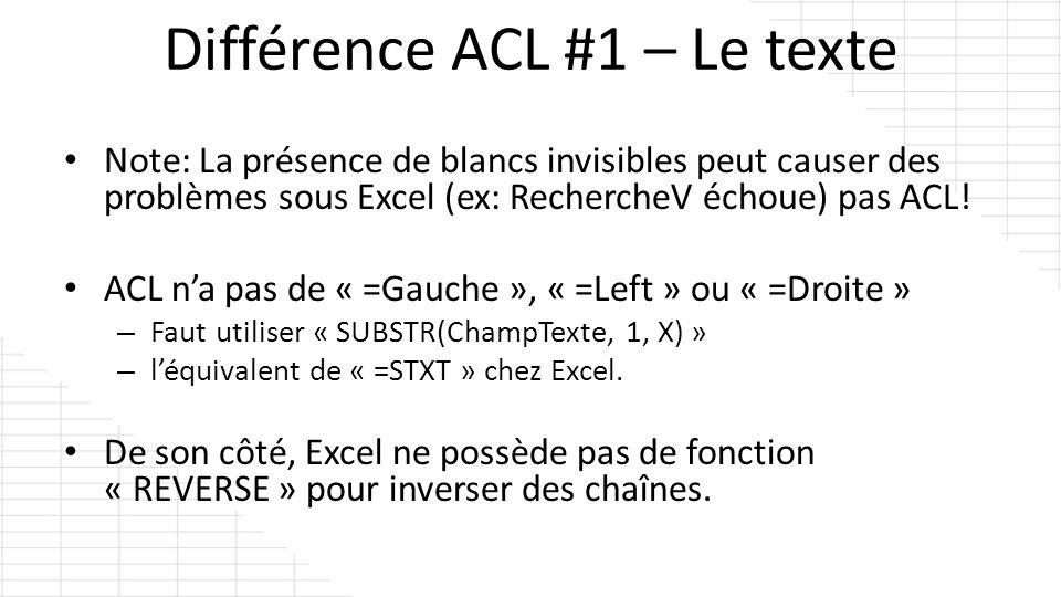 Note: La présence de blancs invisibles peut causer des problèmes sous Excel (ex: RechercheV échoue) pas ACL! ACL na pas de « =Gauche », « =Left » ou «