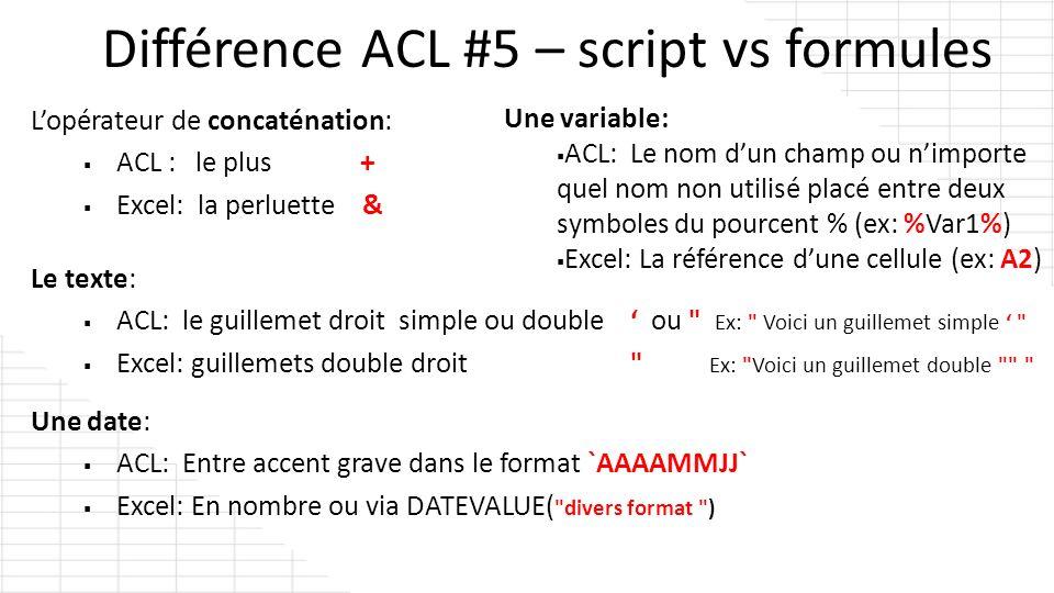 Lopérateur de concaténation: ACL : le plus + Excel: la perluette & Différence ACL #5 – script vs formules Le texte: ACL: le guillemet droit simple ou