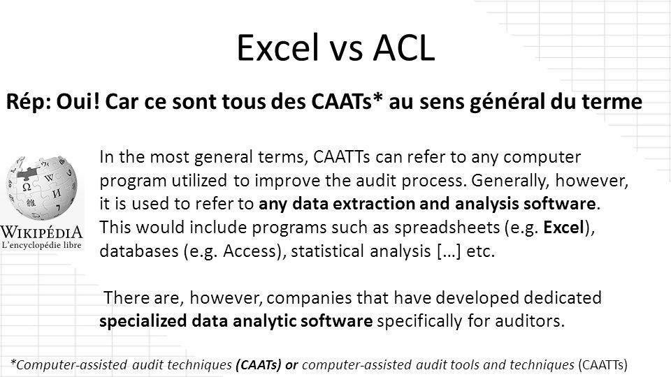 Excel vs ACL Rép: Oui! Car ce sont tous des CAATs* au sens général du terme In the most general terms, CAATTs can refer to any computer program utiliz