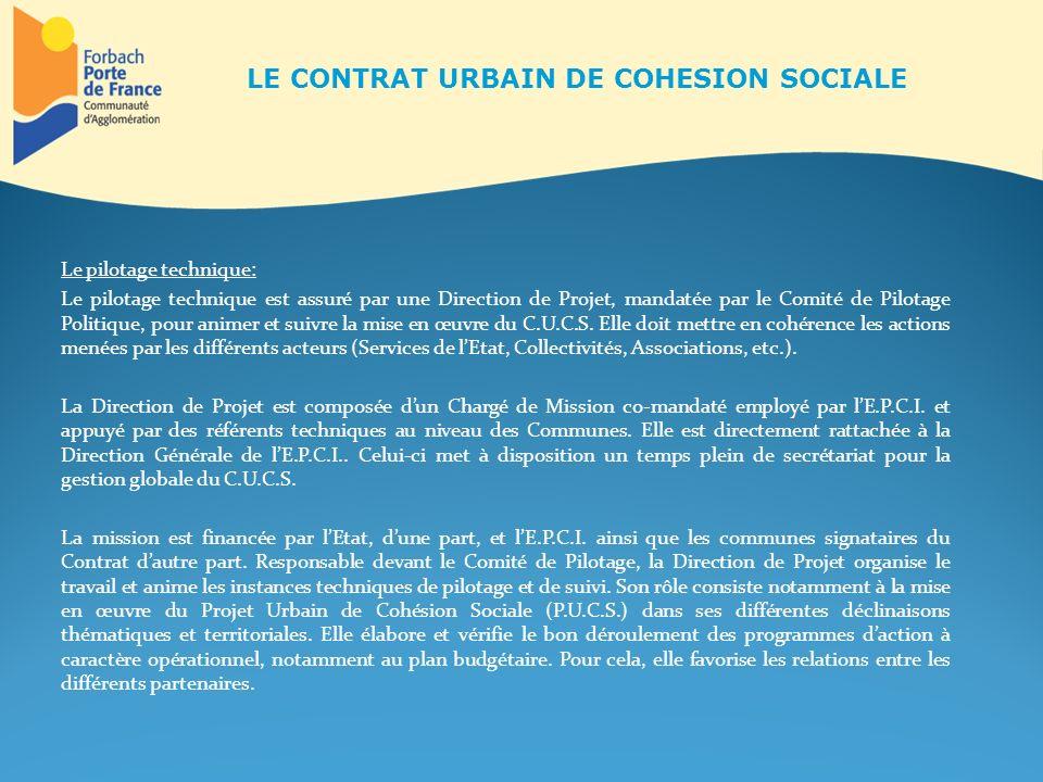 - Les Opérations Ville – Vie – Vacances (communes C.U.C.S.) - Le Dispositif de Réussite Educative (Forbach – Behren) - Le Conseil Intercommunal de Sécurité et de Prévention de la Délinquance (C.A.F.P.F.) - Le Contrat Local de Sécurité (communes C.U.C.S.) - Lécole de la deuxième chance (E.2.C.) de Forbach - Le contrat dautonomie (SODIE) - La Maison de Justice et du Droit (M.J.D.) de Forbach LE CONTRAT URBAIN DE COHESION SOCIALE
