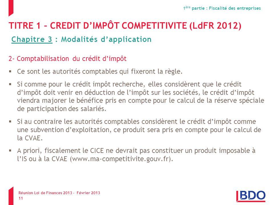TITRE 1 – CREDIT DIMPÔT COMPETITIVITE (LdFR 2012) 2- Comptabilisation du crédit dimpôt Ce sont les autorités comptables qui fixeront la règle. Si comm