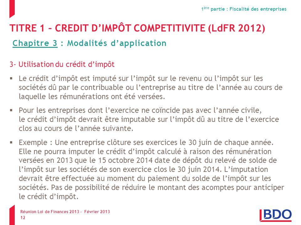 TITRE 1 – CREDIT DIMPÔT COMPETITIVITE (LdFR 2012) 3- Utilisation du crédit dimpôt Le crédit dimpôt est imputé sur limpôt sur le revenu ou limpôt sur l