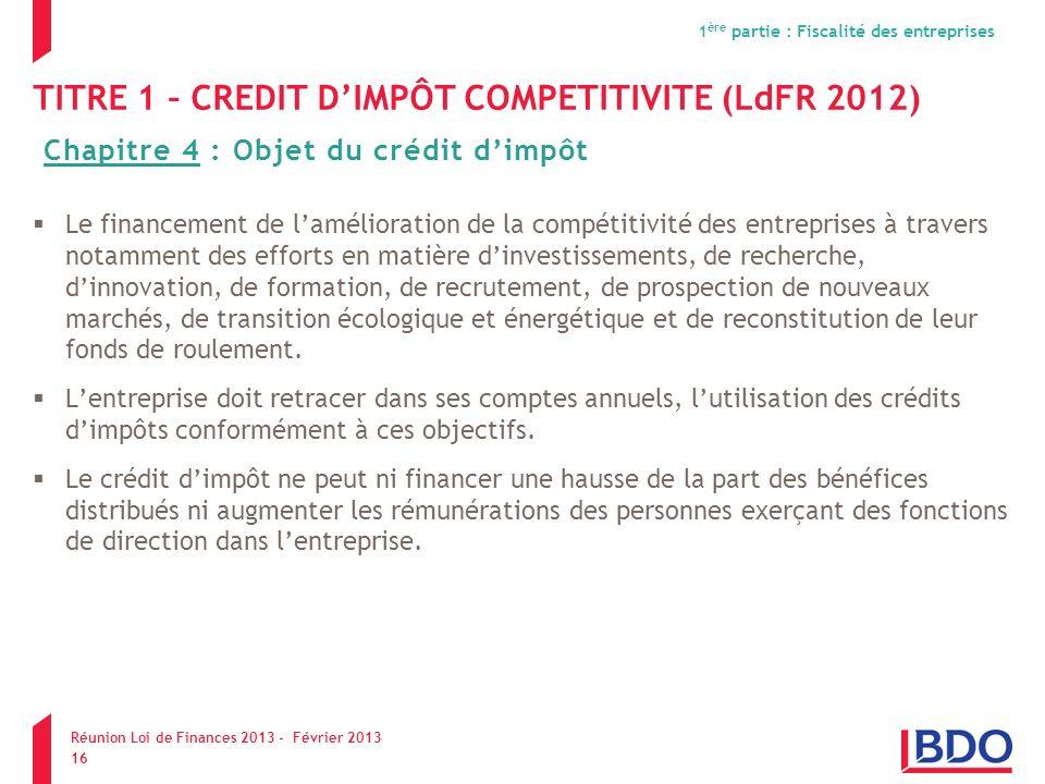 TITRE 1 – CREDIT DIMPÔT COMPETITIVITE (LdFR 2012) Le financement de lamélioration de la compétitivité des entreprises à travers notamment des efforts