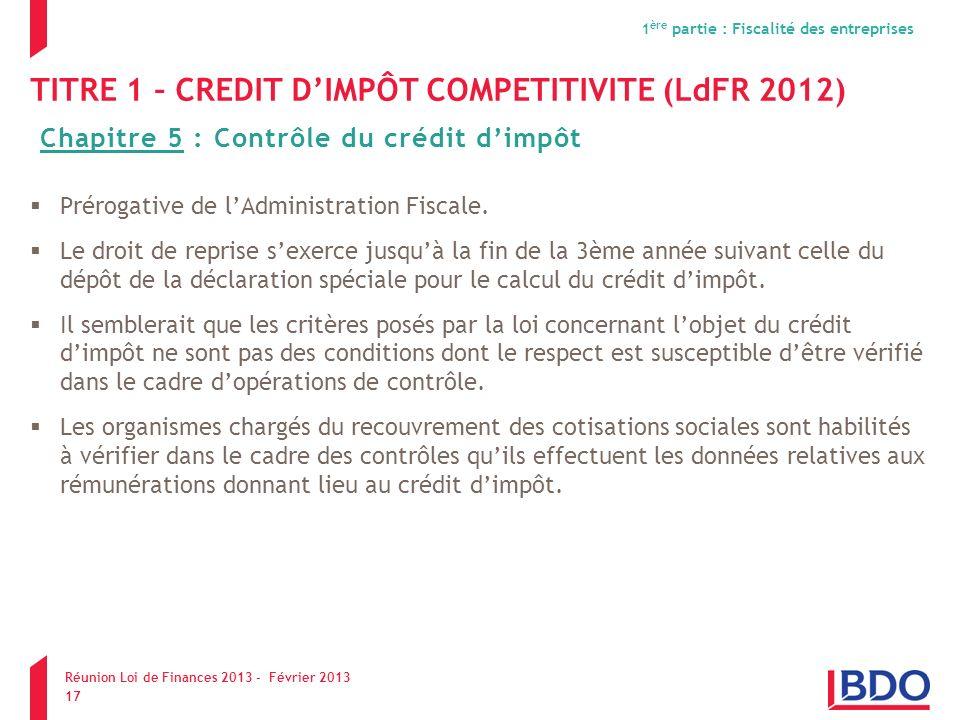 TITRE 1 – CREDIT DIMPÔT COMPETITIVITE (LdFR 2012) Prérogative de lAdministration Fiscale. Le droit de reprise sexerce jusquà la fin de la 3ème année s
