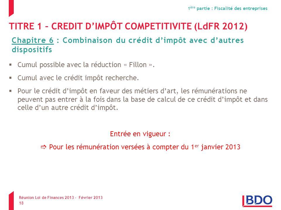 TITRE 1 – CREDIT DIMPÔT COMPETITIVITE (LdFR 2012) Cumul possible avec la réduction « Fillon ». Cumul avec le crédit impôt recherche. Pour le crédit di