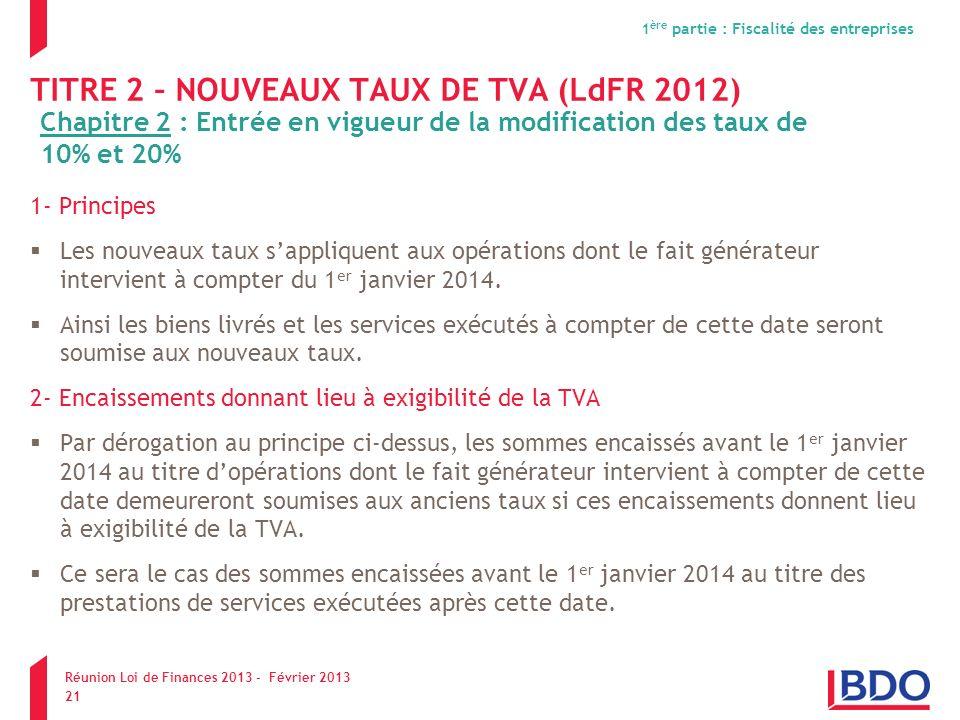 TITRE 2 – NOUVEAUX TAUX DE TVA (LdFR 2012) 1- Principes Les nouveaux taux sappliquent aux opérations dont le fait générateur intervient à compter du 1