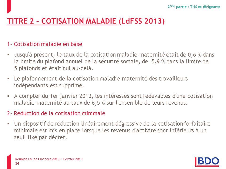 TITRE 2 – COTISATION MALADIE (LdFSS 2013) 1- Cotisation maladie en base Jusqu'à présent, le taux de la cotisation maladie-maternité était de 0,6 % dan