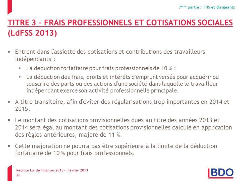 TITRE 3 – FRAIS PROFESSIONNELS ET COTISATIONS SOCIALES (LdFSS 2013) Entrent dans l'assiette des cotisations et contributions des travailleurs indépend