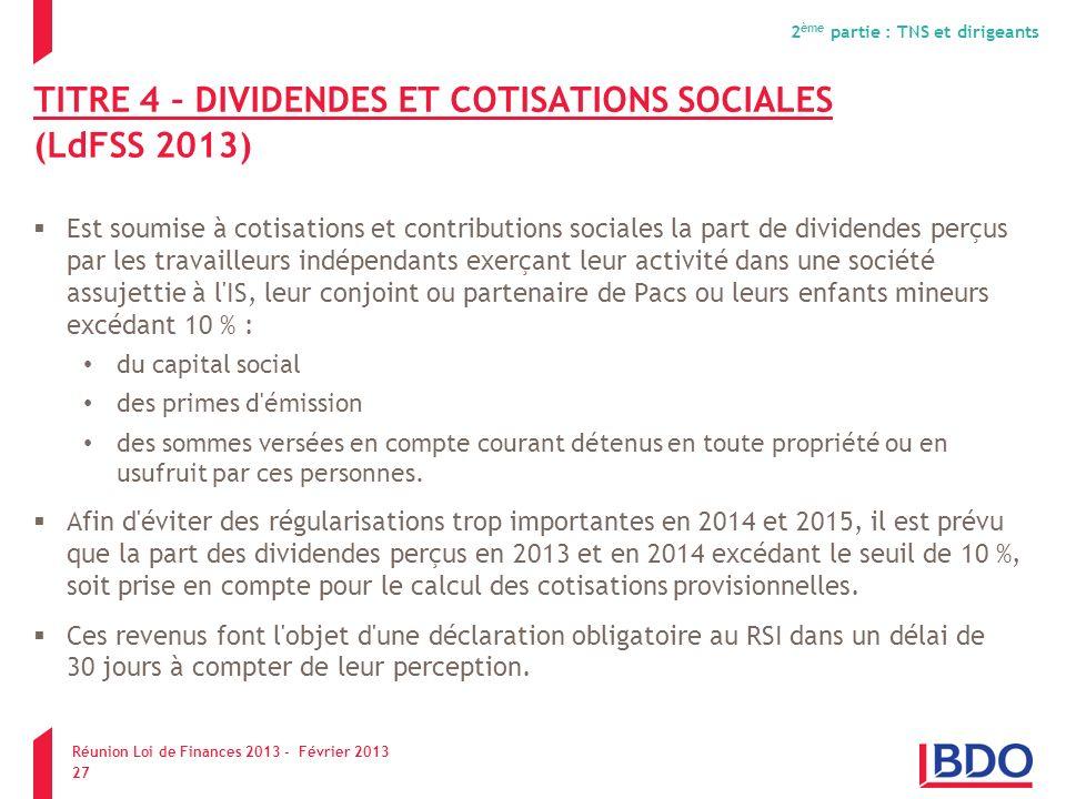 TITRE 4 – DIVIDENDES ET COTISATIONS SOCIALES (LdFSS 2013) Est soumise à cotisations et contributions sociales la part de dividendes perçus par les tra