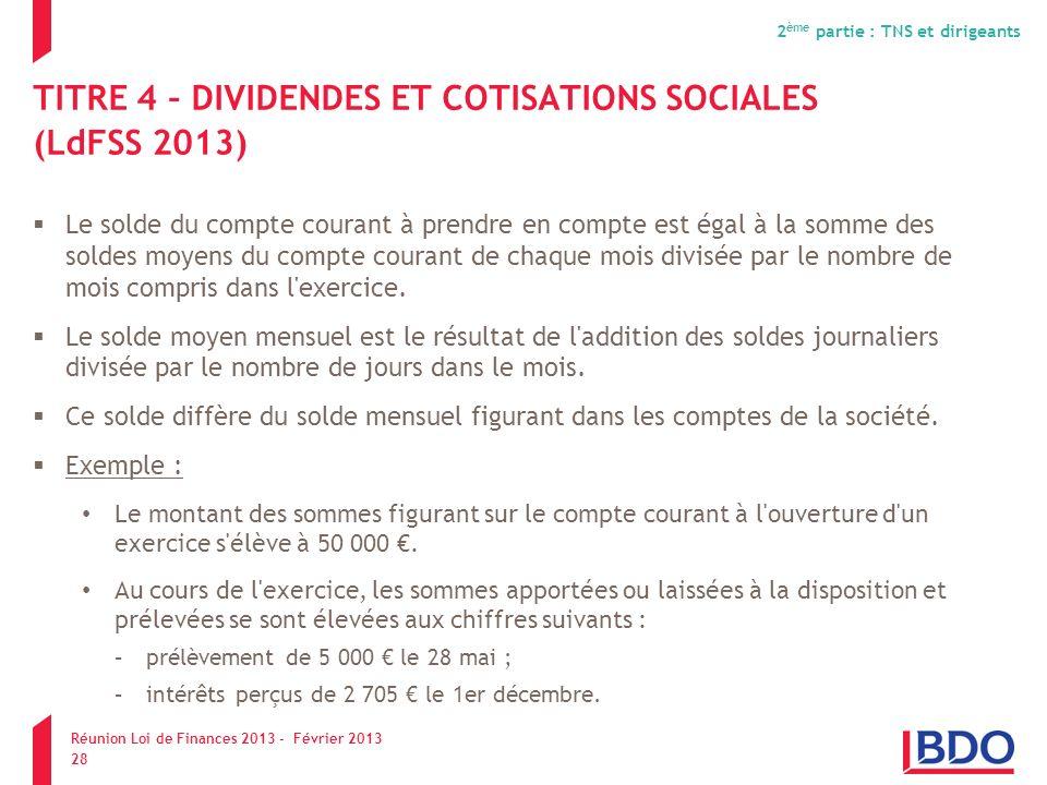 TITRE 4 – DIVIDENDES ET COTISATIONS SOCIALES (LdFSS 2013) Le solde du compte courant à prendre en compte est égal à la somme des soldes moyens du comp
