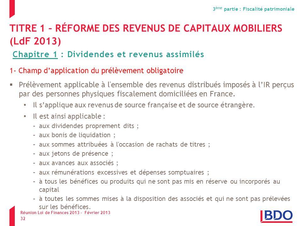 TITRE 1 – RÉFORME DES REVENUS DE CAPITAUX MOBILIERS (LdF 2013) 1- Champ dapplication du prélèvement obligatoire Prélèvement applicable à l'ensemble de