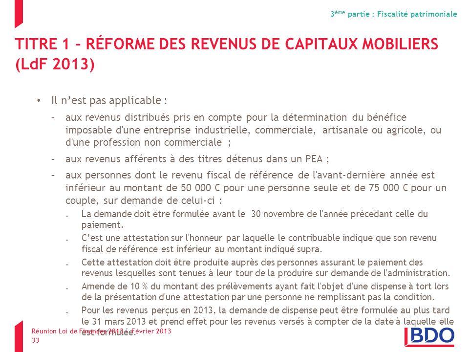 TITRE 1 – RÉFORME DES REVENUS DE CAPITAUX MOBILIERS (LdF 2013) Il nest pas applicable : -aux revenus distribués pris en compte pour la détermination d