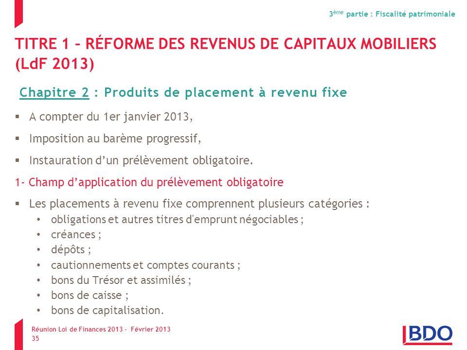 TITRE 1 – RÉFORME DES REVENUS DE CAPITAUX MOBILIERS (LdF 2013) A compter du 1er janvier 2013, Imposition au barème progressif, Instauration dun prélèv