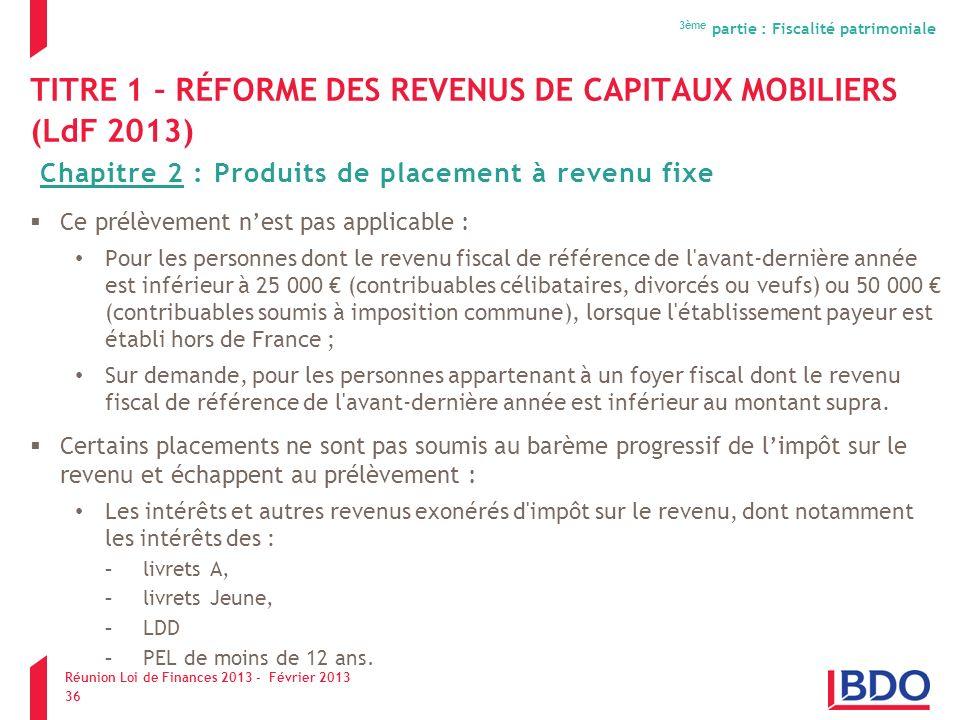 TITRE 1 – RÉFORME DES REVENUS DE CAPITAUX MOBILIERS (LdF 2013) Ce prélèvement nest pas applicable : Pour les personnes dont le revenu fiscal de référe